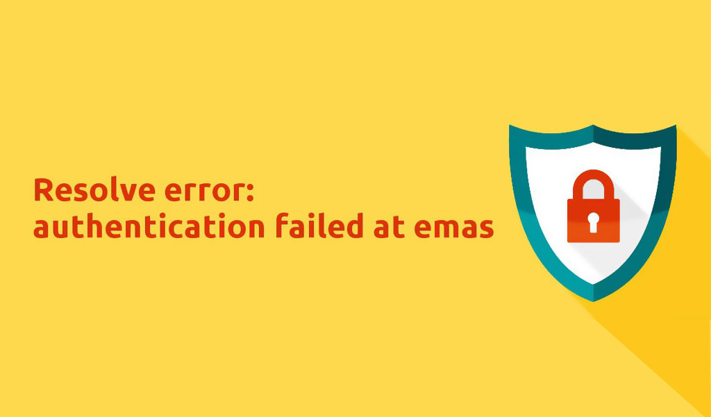 "How to resolve error – ""Authentication has failed at emas"""