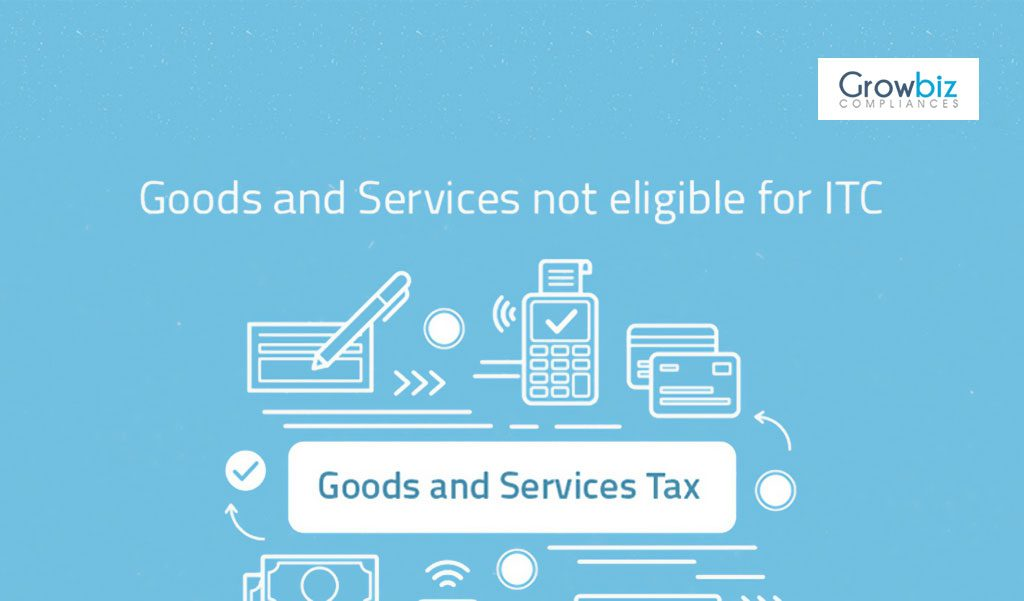 Goods and Services not eligible for ITC